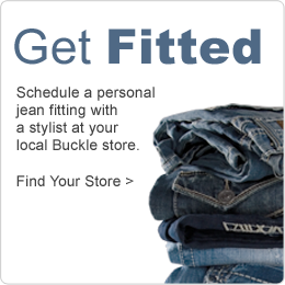Get Fitted. Schedule a personal jean fitting with a stylist at your local Buckle store.